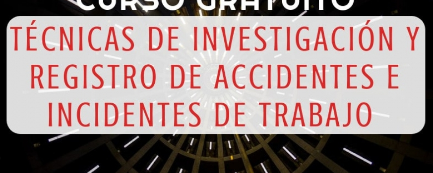Curso de técnicas de investigación y registro de accidentes e incidentes de trabajo