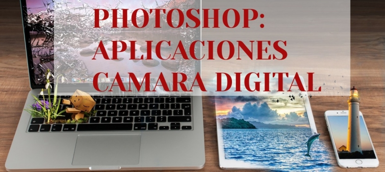 Curso de Adobe Photoshop: Aplicaciones cámara digital